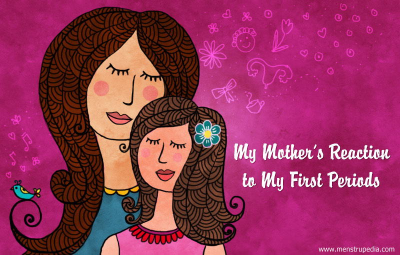 Menstrupedia Blog | My Mother's Reaction to My First Periods ...