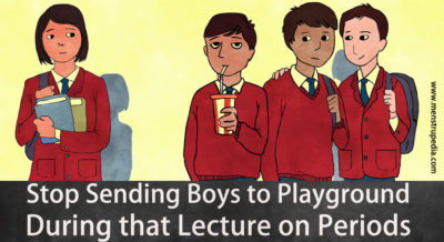 Stop Sending Boys to Playground During that Lecture on Periods