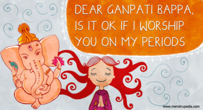 Dear Ganpati Bappa, Is It Ok If I Worship  You On My Periods