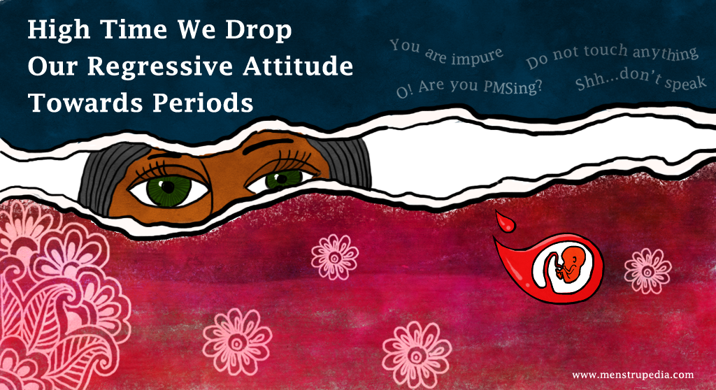 High Time We Drop  Our Regressive Attitude Towards Periods